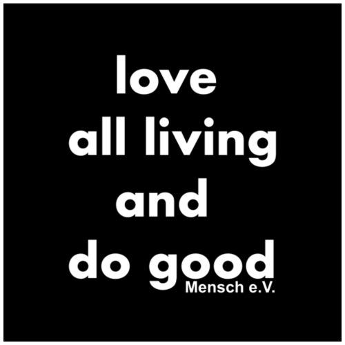 love all living and do good - Männer Premium T-Shirt