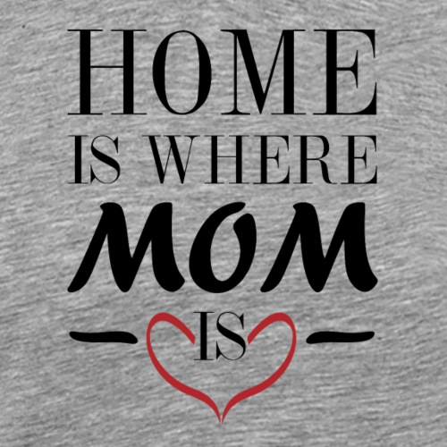 home is where mom is - Männer Premium T-Shirt