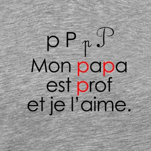 Le son P comme Papa - T-shirt Premium Homme