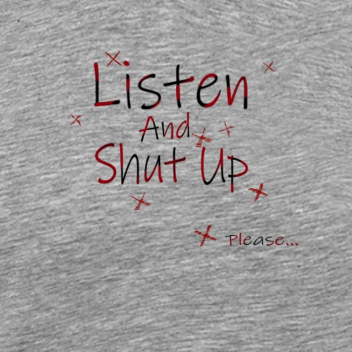 listen and shut up - T-shirt Premium Homme