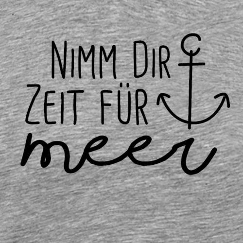 Nimm dir Zeit für Meer - Männer Premium T-Shirt