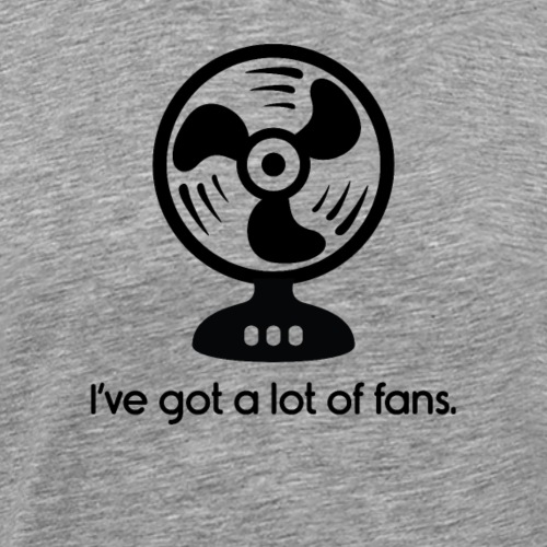 I've Got a Lot of Fans Cooling Fan - Mannen Premium T-shirt