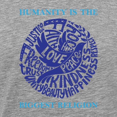 Humanity Is the Biggest Religion - Men's Premium T-Shirt