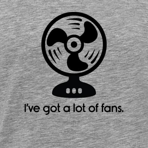 I've Got a Lot of Fans Cooling Fan - Mannen Premium T-shirt