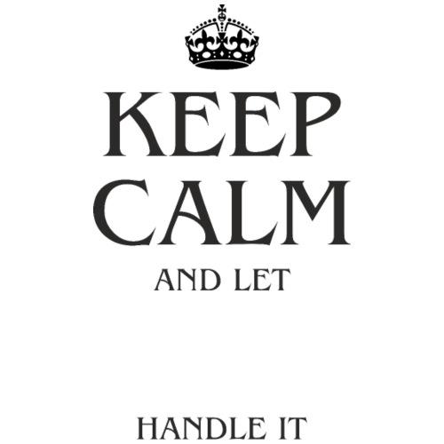 Keep Calm And Let XXX Handle it 1 - Männer Premium T-Shirt