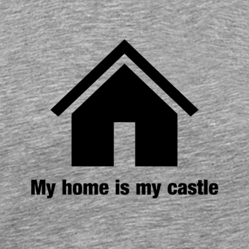 My home is my castle - Männer Premium T-Shirt