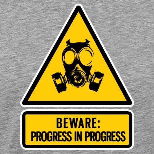 beware: progress in progress - Men's Premium T-Shirt