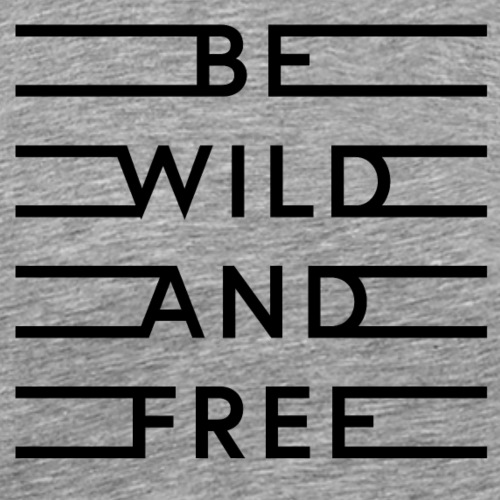 be wild and free - Männer Premium T-Shirt