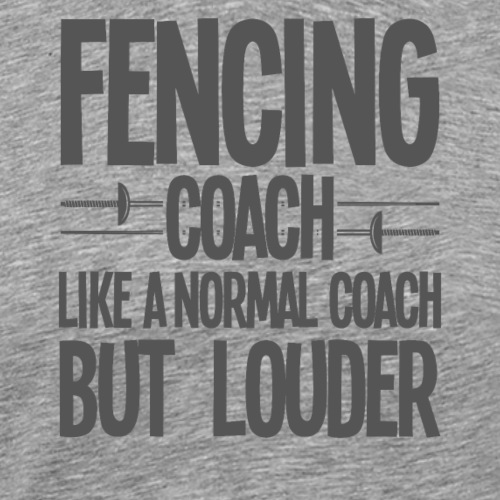 Fencing Coach Like A Normal Coach But Louder - Men's Premium T-Shirt