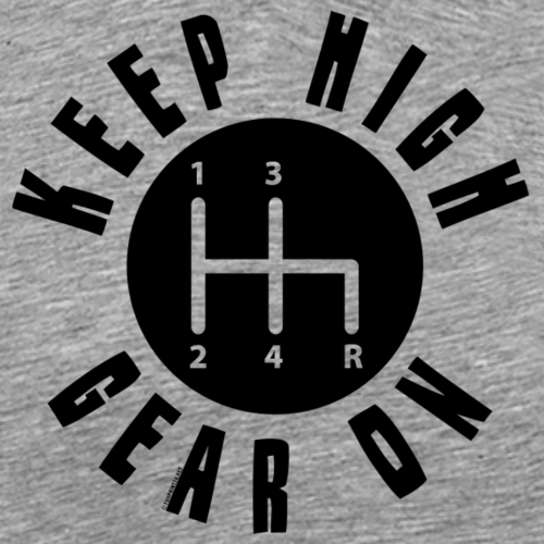 11A 16 KEEP HIGH GEAR ON - Miesten premium t-paita