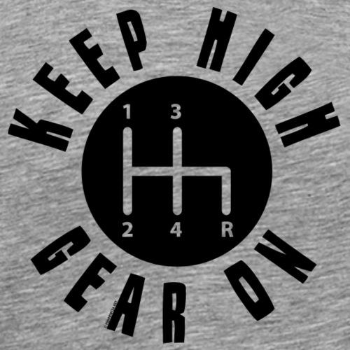 11A 16 KEEP HIGH GEAR ON - Miesten premium t-paita