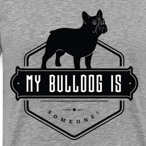 My Bulldog is someone ! - T-shirt Premium Homme
