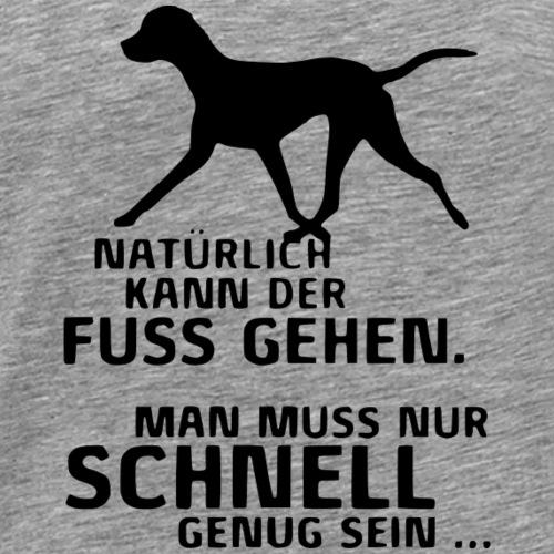 UNSER HUND KANN FUSS GEHEN - Männer Premium T-Shirt