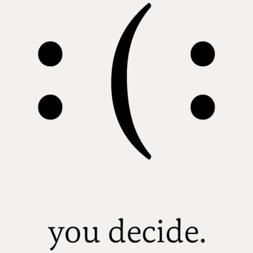 you decide. - Männer Premium T-Shirt