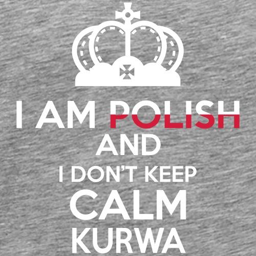 I am Polish and i dont keep calm Kurwa! - Mannen Premium T-shirt