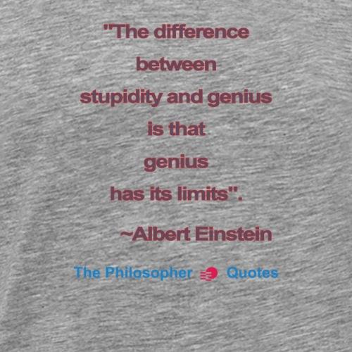Einstein Stupidity and genius b - Mannen Premium T-shirt