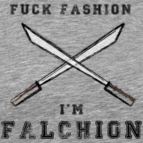 Fuck Fashion I m Falchion - T-shirt Premium Homme