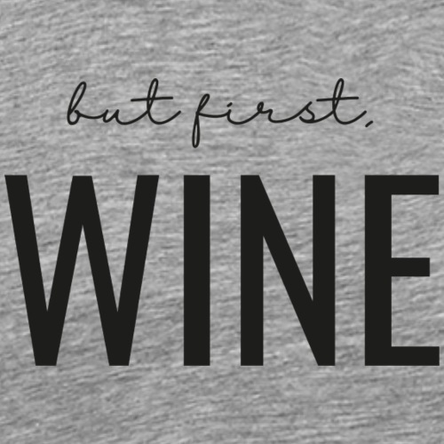 but first wine - Männer Premium T-Shirt