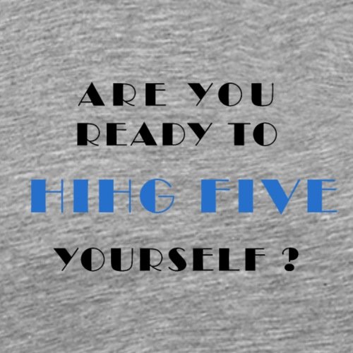 ARE YOU READY TO HIGH FIVE YOURSELF - Männer Premium T-Shirt