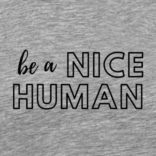 Be a Nice Human | monochrome black - Maglietta Premium da uomo