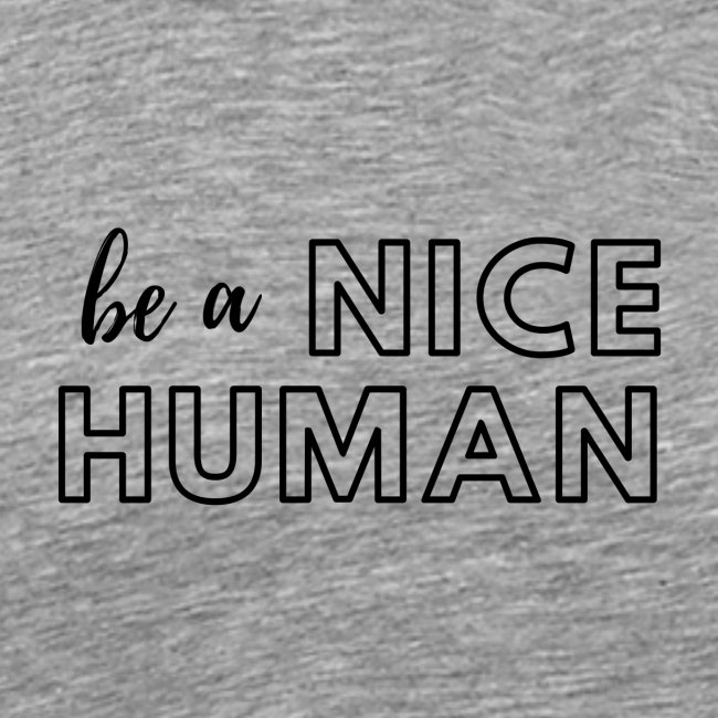 Be a Nice Human | monochrome black