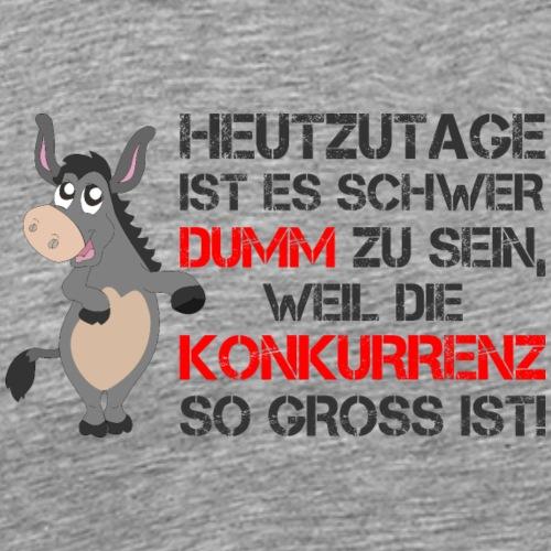 Esel: Es ist schwer dumm zu sein! - Männer Premium T-Shirt