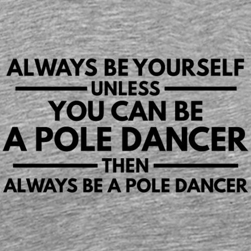 Always be a Pole Dancer, black - Männer Premium T-Shirt