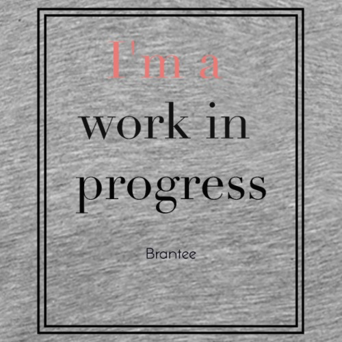 I'm a work in progress - Men's Premium T-Shirt