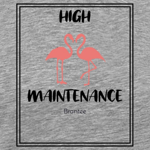 HIGH MAINTENANCE - Men's Premium T-Shirt