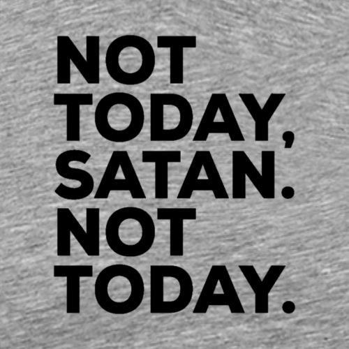 Not Today Satan - Männer Premium T-Shirt