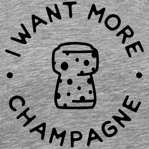 I want more Champaign - Men's Premium T-Shirt