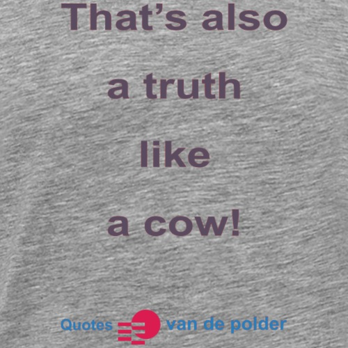 Thats also a truth like a cow def b - Mannen Premium T-shirt