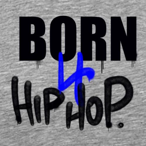 Born for Hip Hop - Männer Premium T-Shirt