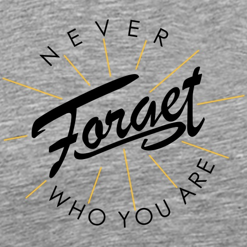 Never forget who you are - Männer Premium T-Shirt
