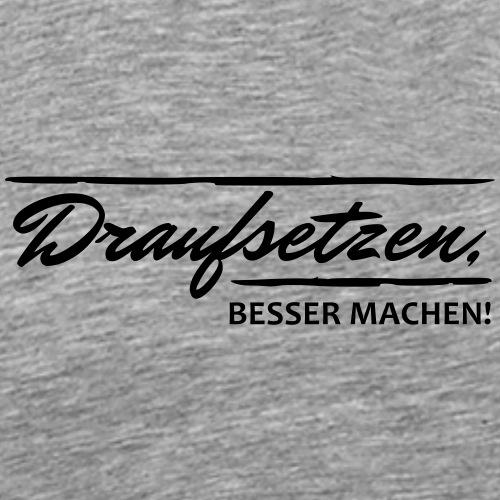 Draufsetzen - besser machen! - Männer Premium T-Shirt