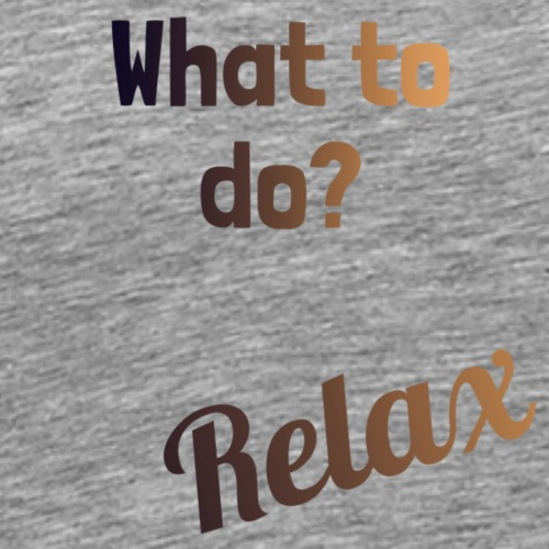 What to do? Relax - Herre premium T-shirt