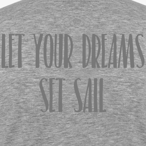 Let your Dreams set Sail - T-shirt Premium Homme