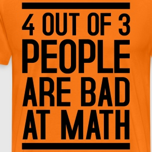 4 out of 3 people are bad at math - Männer Premium T-Shirt