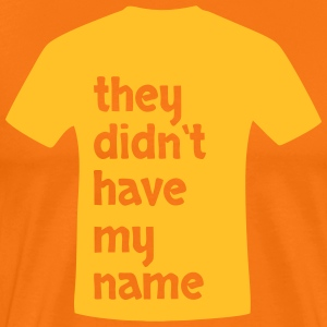 They didnt have my name - Men's Premium T-Shirt