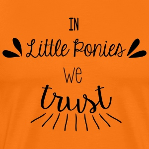 In little ponies we trust - T-shirt Premium Homme