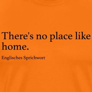 There's no place like home. - Männer Premium T-Shirt