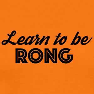 Learn to be RONG - T-shirt Premium Homme
