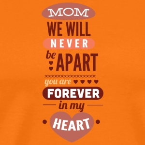 mom we will never apart - Men's Premium T-Shirt