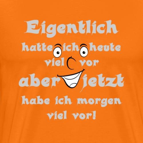 Eigentlich hatte ich heute viel vor - aber ... - Männer Premium T-Shirt