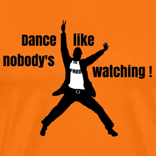 Dance like nobody's watching - T-shirt Premium Homme