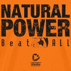 DISTRICT IRON - NATURAL POWER - Männer Premium T-Shirt