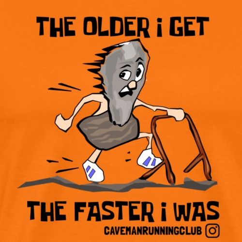 THE OLDER I GEET THE FASTER I WAS - Men's Premium T-Shirt