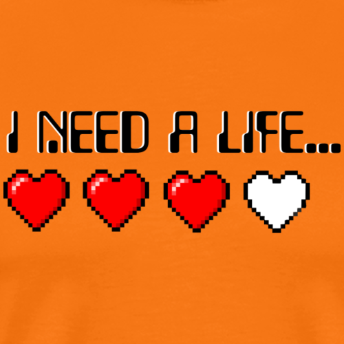 I Need A Life... - Men's Premium T-Shirt