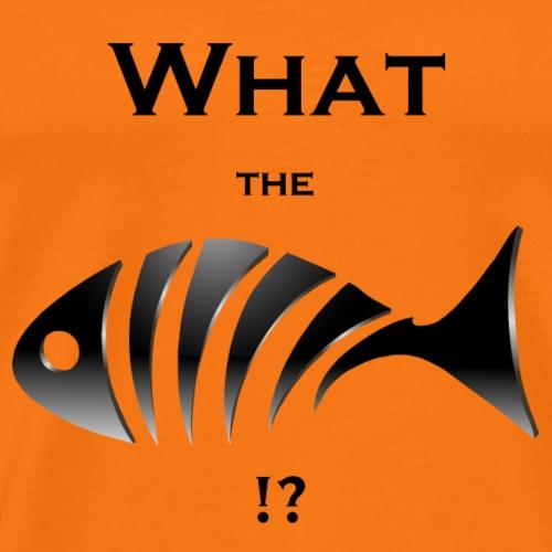 What the Fish !? - Männer Premium T-Shirt