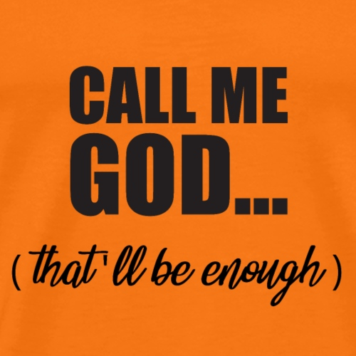 Call me God ( that'll be enough) - T-shirt Premium Homme